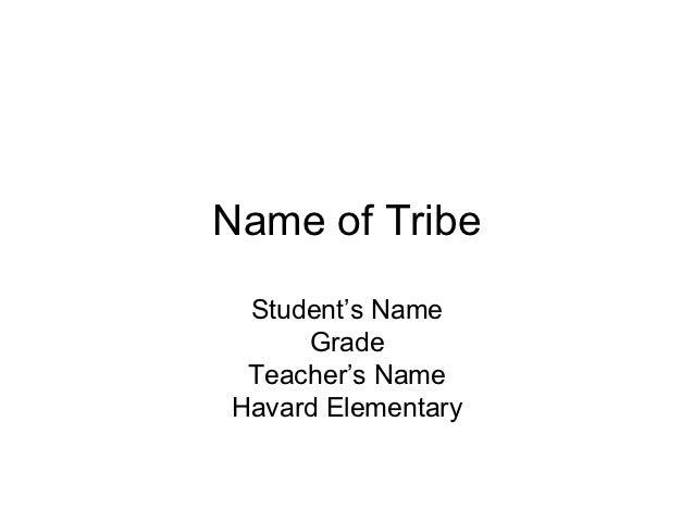 Name of Tribe Student's Name     Grade Teacher's NameHavard Elementary