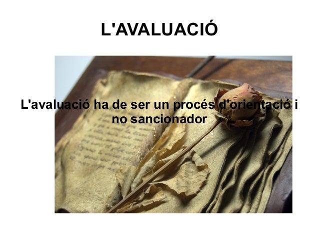 LAVALUACIÓLavaluació ha de ser un procés dorientació i               no sancionador