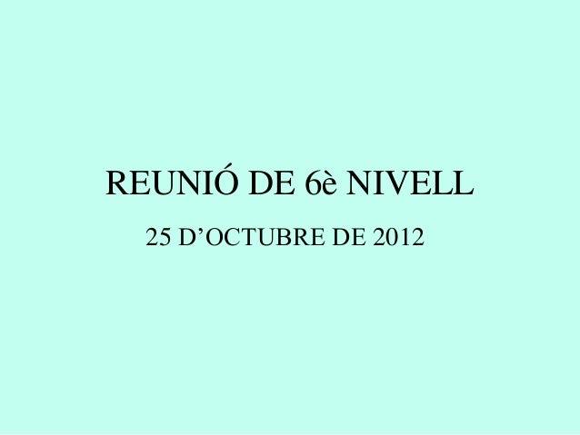 REUNIÓ DE 6è NIVELL  25 D'OCTUBRE DE 2012