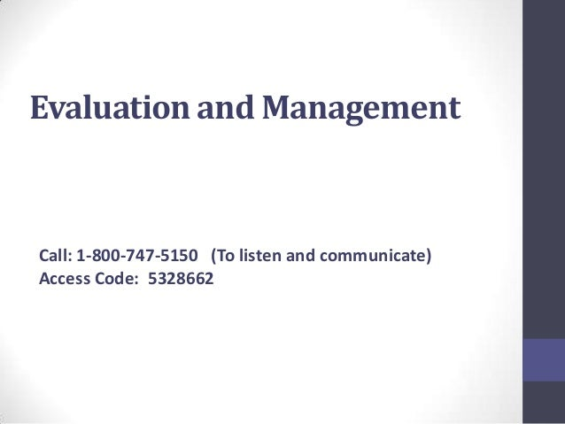 Evaluation and ManagementCall: 1-800-747-5150 (To listen and communicate)Access Code: 5328662