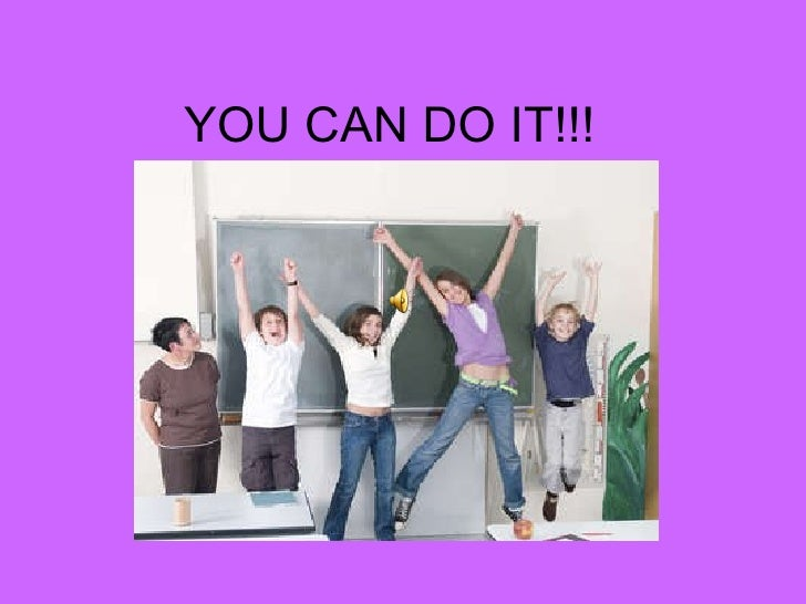 YOU CAN DO IT!!!
