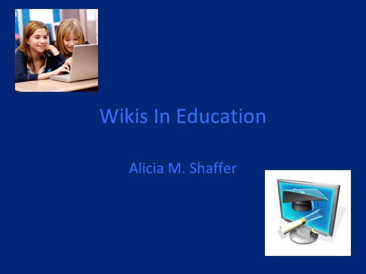 Wikis In Education Alicia M. Shaffer