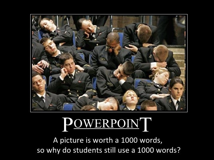 P OWERPOIN T A picture is worth a 1000 words,  so why do students still use a 1000 words?