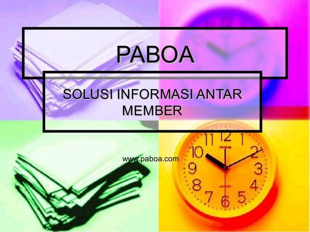 PABOAPABOA SOLUSI INFORMASI ANTARSOLUSI INFORMASI ANTAR MEMBERMEMBER www.paboa.com