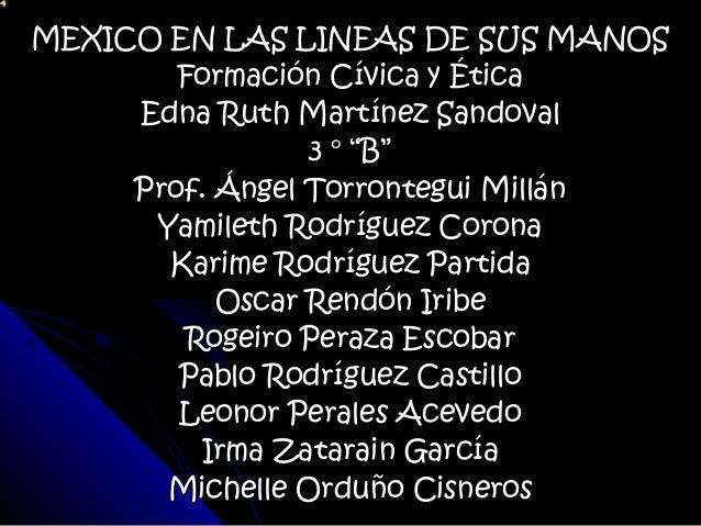 """MEXICO EN LAS LINEAS DE SUS MANOS        Formación Cívica y Ética     Edna Ruth Martínez Sandoval                 3 ° """"B"""" ..."""