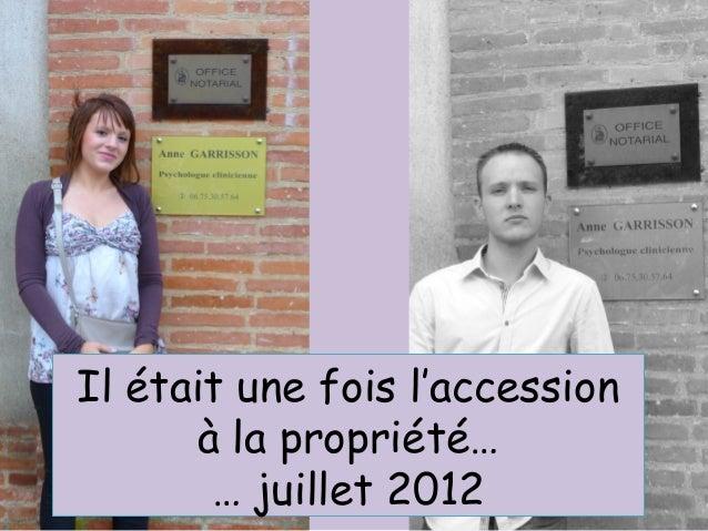 Il était une fois l'accession      à la propriété…       … juillet 2012