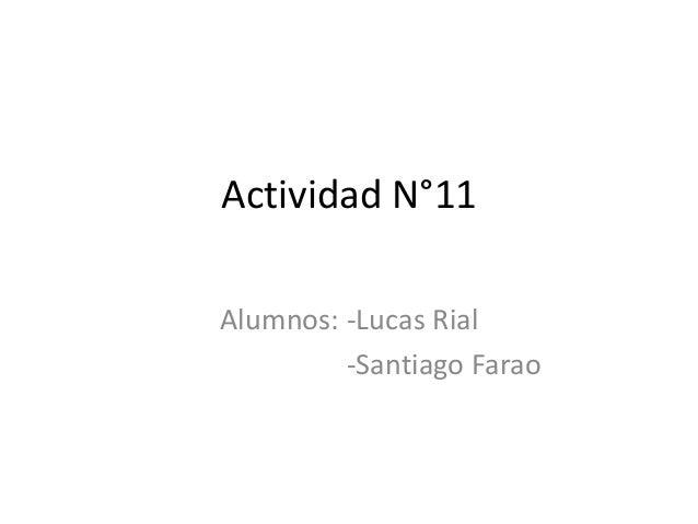 Actividad N°11Alumnos: -Lucas Rial-Santiago Farao