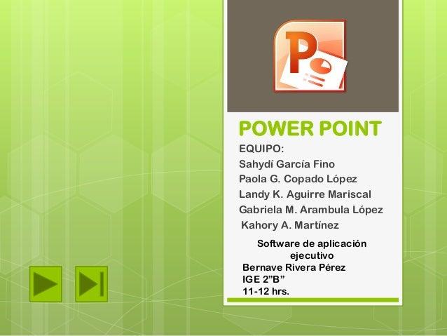 POWER POINTEQUIPO:Sahydí García FinoPaola G. Copado LópezLandy K. Aguirre MariscalGabriela M. Arambula LópezKahory A. Mart...