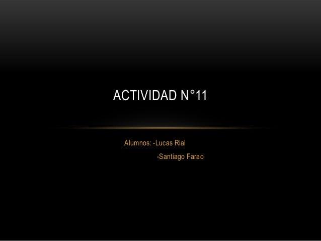 Alumnos: -Lucas Rial-Santiago FaraoACTIVIDAD N°11