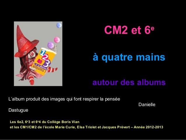 CM2 et 6eà quatre mainsautour des albumsLes 6e2, 6e3 et 6e4 du Collège Boris Vianet les CM1/CM2 de l'école Marie Curie, El...