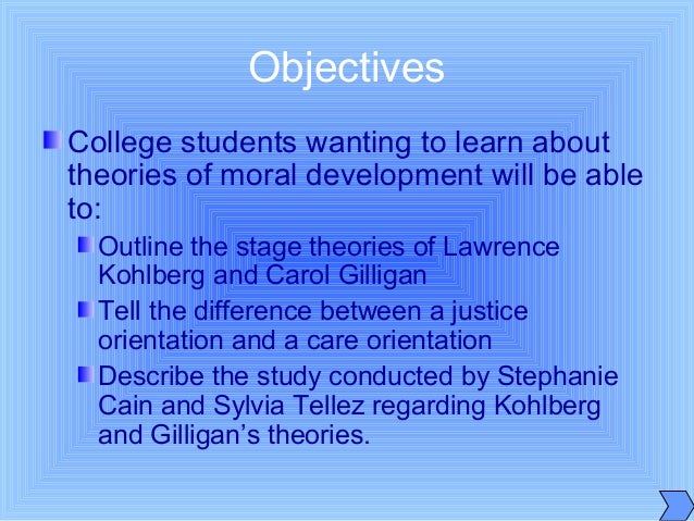 Objectives College students wanting to learn about theories of moral development will be able to: Outline the stage theori...