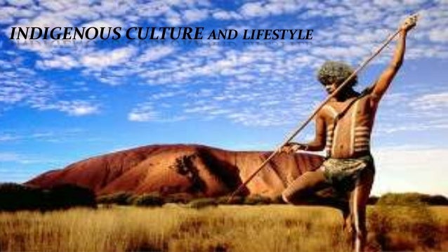INDIGENOUS CULTURE AND LIFESTYLE