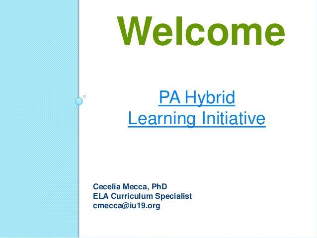 PA Hybrid Learning Initiative Welcome Cecelia Mecca, PhD ELA Curriculum Specialist cmecca@iu19.org