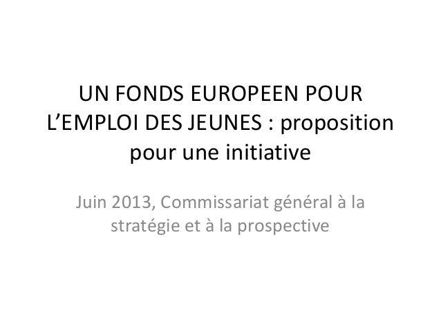 UN FONDS EUROPEEN POUR L'EMPLOI DES JEUNES : proposition pour une initiative Juin 2013, Commissariat général à la stratégi...
