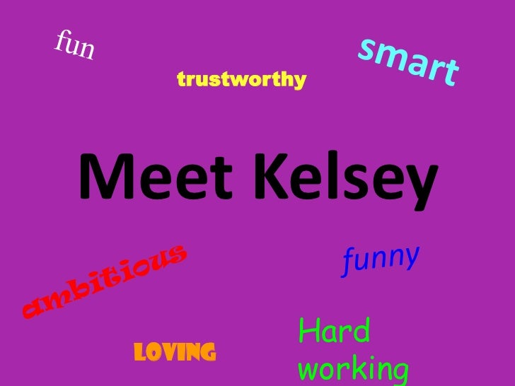 fun<br />smart<br />trustworthy<br />Meet Kelsey<br />funny<br />ambitious<br />Hard working<br />loving<br />