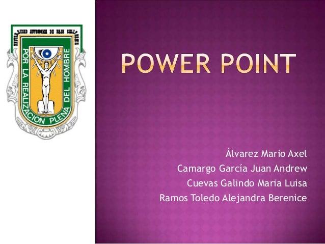 Álvarez Mario Axel Camargo García Juan Andrew Cuevas Galindo Maria Luisa Ramos Toledo Alejandra Berenice