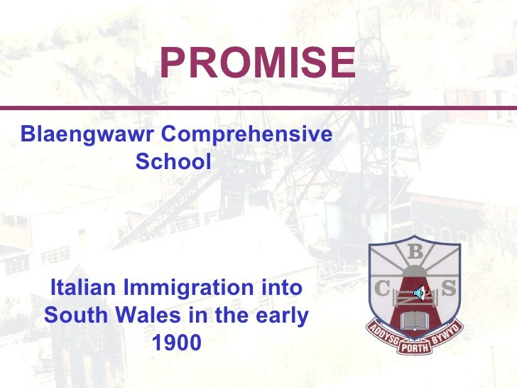 PROMISE Blaengwawr Comprehensive School  Italian Immigration into South Wales in the early 1900