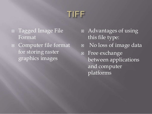     Tagged Image File Format Computer file format for storing raster graphics images       Advantages of using this f...