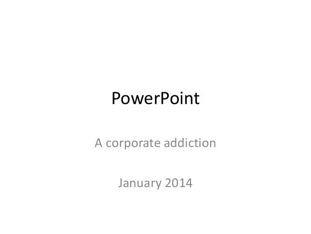 PowerPoint A corporate addiction  January 2014