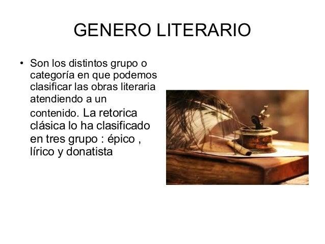 GENERO LITERARIO ●  Son los distintos grupo o categoría en que podemos clasificar las obras literaria atendiendo a un cont...