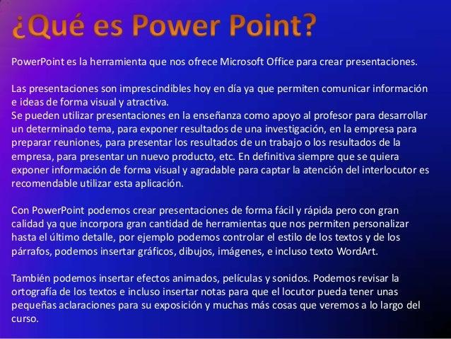 PowerPoint es la herramienta que nos ofrece Microsoft Office para crear presentaciones. Las presentaciones son imprescindi...
