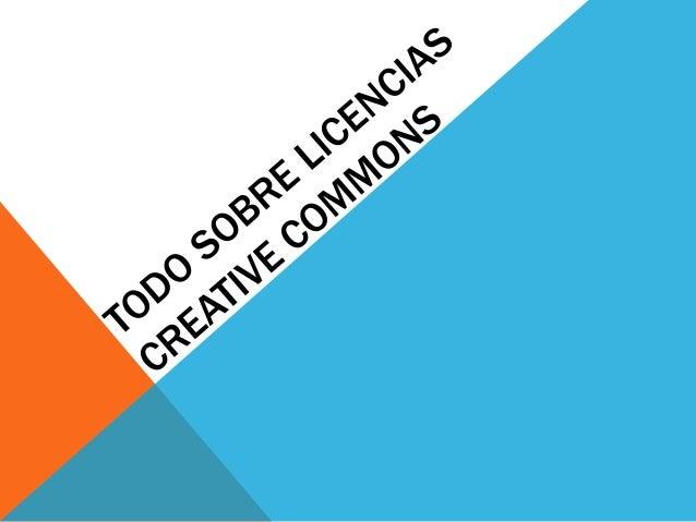 ¿QUÉ SON LAS LICENCIAS CREATIVE COMMONS? Son varias licencias de copyright (derechos de autor) publicadas el 16 de diciemb...