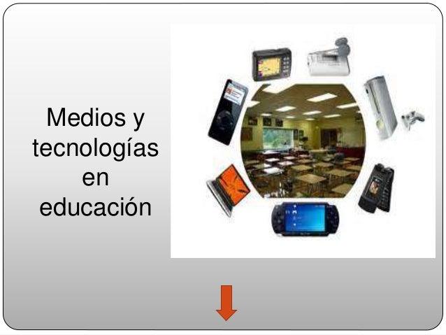 Medios y  tecnologías  en  educación