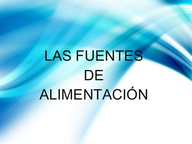 LAS FUENTES DE ALIMENTACIÓN