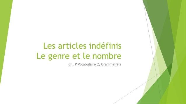 Les articles indéfinis Le genre et le nombre Ch. P Vocabulaire 2, Grammaire 2