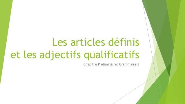 Les articles définis et les adjectifs qualificatifs Chapitre Préliminaire: Grammaire 3