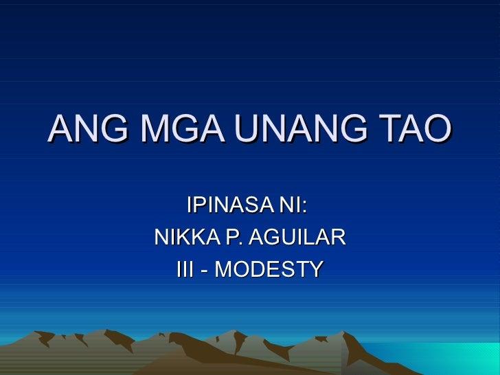 ANG MGA UNANG TAO IPINASA NI:  NIKKA P. AGUILAR III - MODESTY