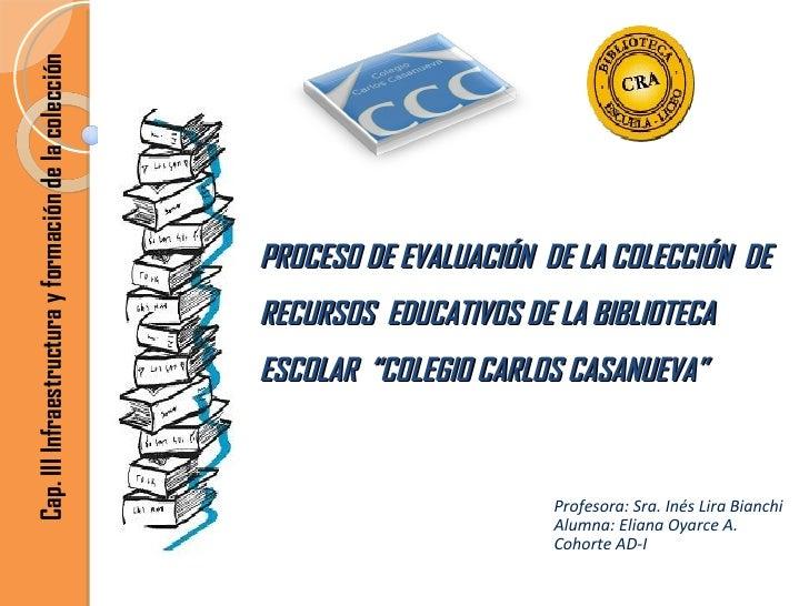 """PROCESO DE EVALUACIÓN  DE LA COLECCIÓN  DE RECURSOS  EDUCATIVOS DE LA BIBLIOTECA  ESCOLAR  """"COLEGIO CARLOS CASANUEVA"""" Prof..."""