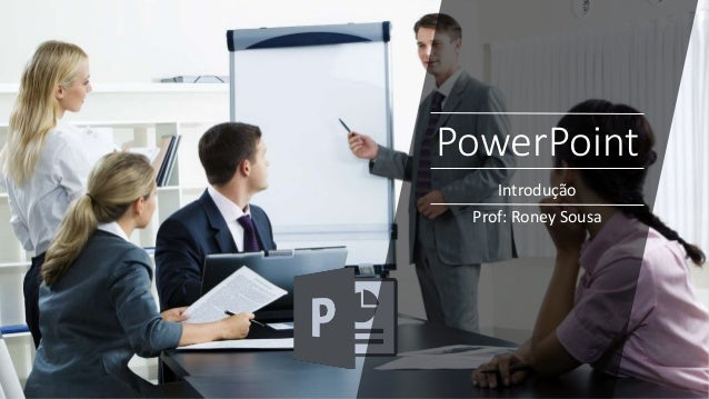 PowerPoint Introdução Prof: Roney Sousa