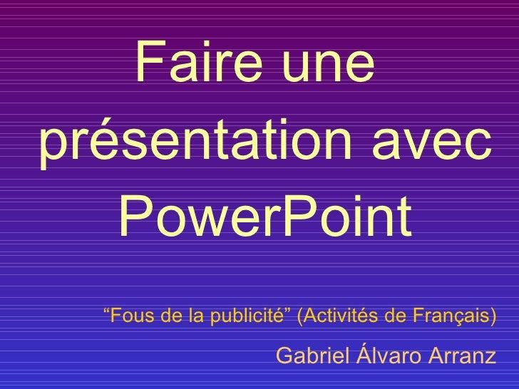 """<ul><li>Faire une présentation avec PowerPoint </li></ul>"""" Fous de la publicité"""" (Activités de Français) Gabriel Álvaro Ar..."""