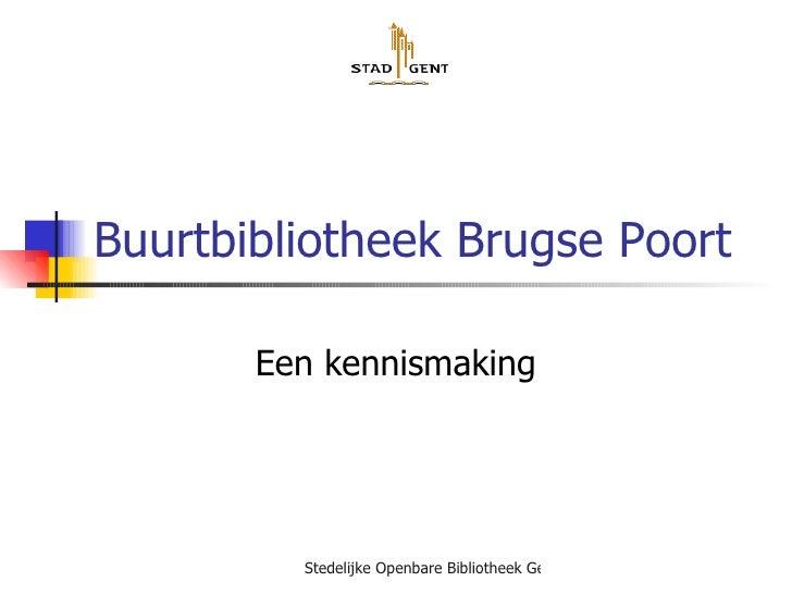 Buurtbibliotheek Brugse Poort Een kennismaking
