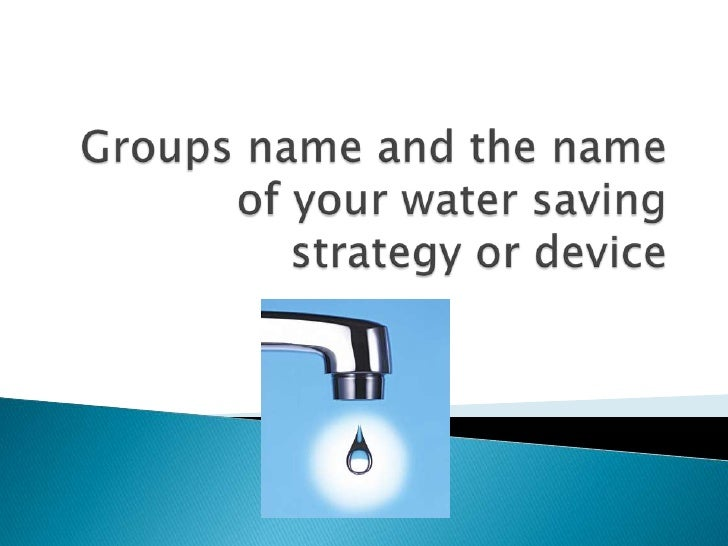 Groups name and the name of your water saving strategy or device<br />