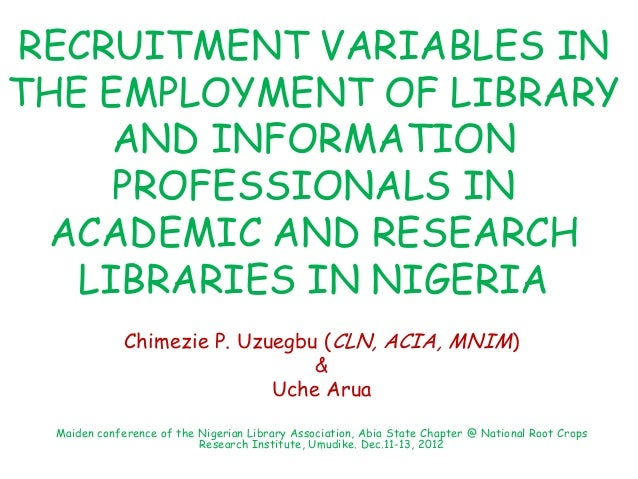 RECRUITMENT VARIABLES INTHE EMPLOYMENT OF LIBRARYAND INFORMATIONPROFESSIONALS INACADEMIC AND RESEARCHLIBRARIES IN NIGERIAC...