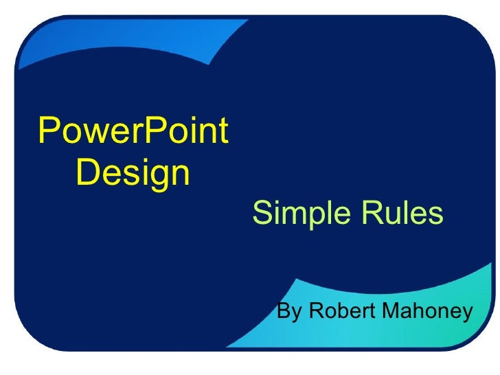 PowerPoint Design Simple Rules By Robert Mahoney