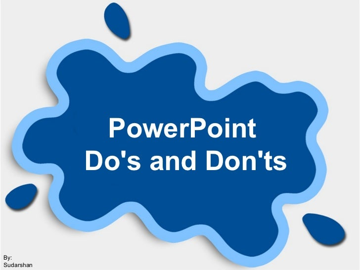 PowerPoint   Do's and Don'ts By: Sudarshan