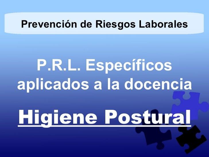 P.R.L. Específicos aplicados a la docencia Higiene Postural Prevención de Riesgos Laborales