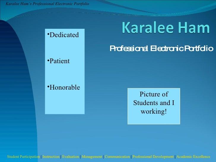 Professional Electronic Portfolio <ul><li>Dedicated </li></ul><ul><li>Patient </li></ul><ul><li>Honorable </li></ul>Pictur...