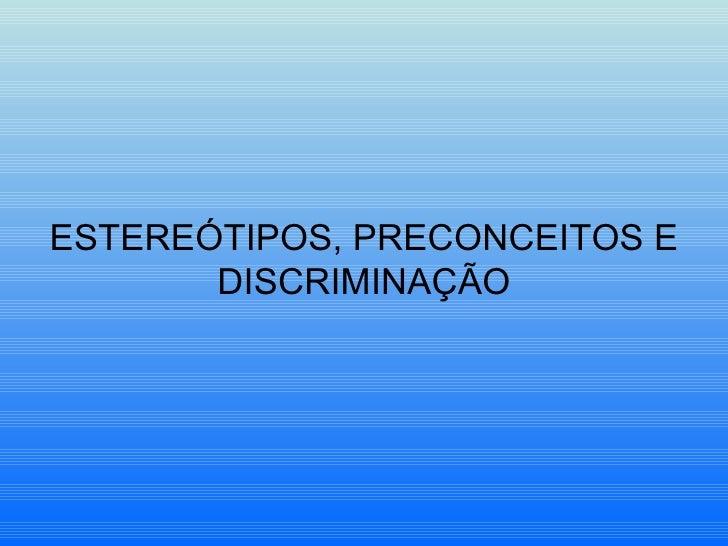 ESTEREÓTIPOS, PRECONCEITOS E DISCRIMINAÇÃO