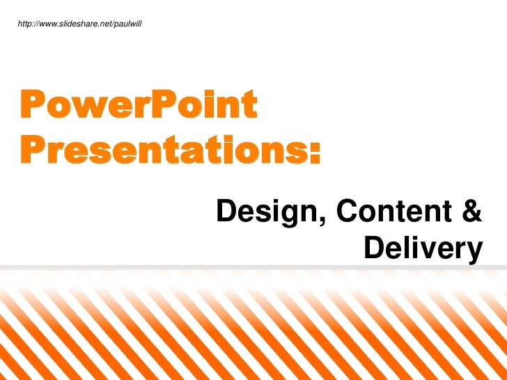 http://www.slideshare.net/paulwill<br />PowerPoint Presentations:<br />Design, Content & Delivery<br />