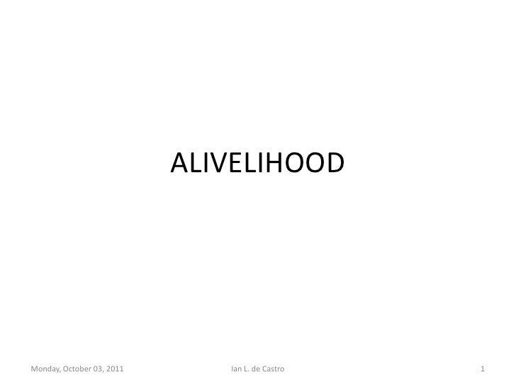 ALIVELIHOOD<br />Tuesday, October 04, 2011<br />1<br />Ian L. de Castro<br />