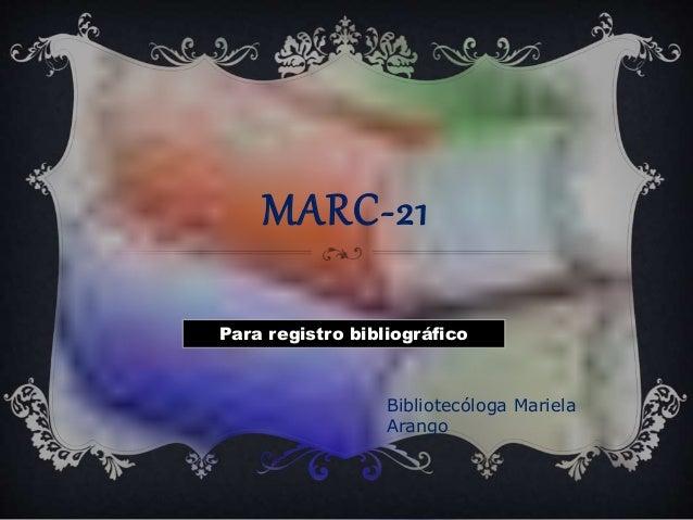 MARC-21 Para registro bibliográfico Bibliotecóloga Mariela Arango