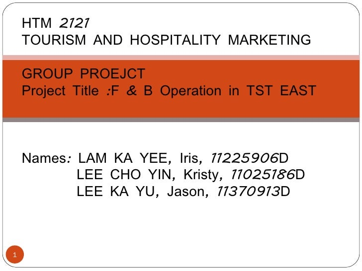 HTM 2121    TOURISM AND HOSPITALITY MARKETING        GROUP PROEJCT    Project Title :F & B Operation in TST EAST    Names...
