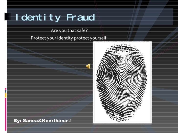 <ul><li>Are you that safe? </li></ul><ul><li>Protect your identity protect yourself! </li></ul>Identity Fraud By: Sanea&Ke...