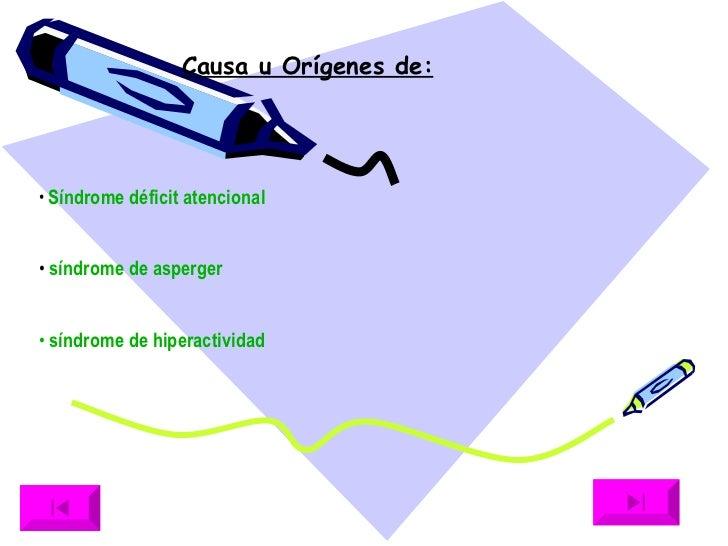<ul><li>Síndrome déficit atencional   </li></ul><ul><li>síndrome de asperger  </li></ul><ul><li> síndrome de hiperactivida...