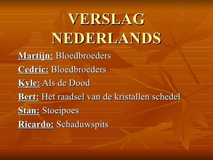VERSLAG NEDERLANDS Martijn:  Bloedbroeders Cedric:  Bloedbroeders Kyle:  Als de Dood Bert:  Het raadsel van de kristallen ...