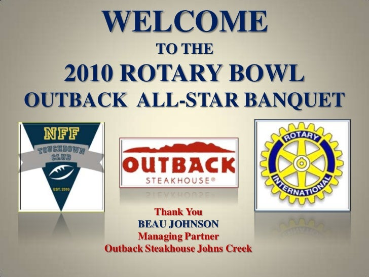 WELCOME<br />TO THE<br />2010 ROTARY BOWL<br />OUTBACK  ALL-STAR BANQUET<br />Thank You<br />BEAU JOHNSON<br />Managing Pa...